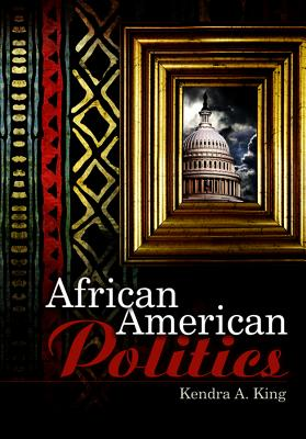 African American Politics By King, Kendra A.
