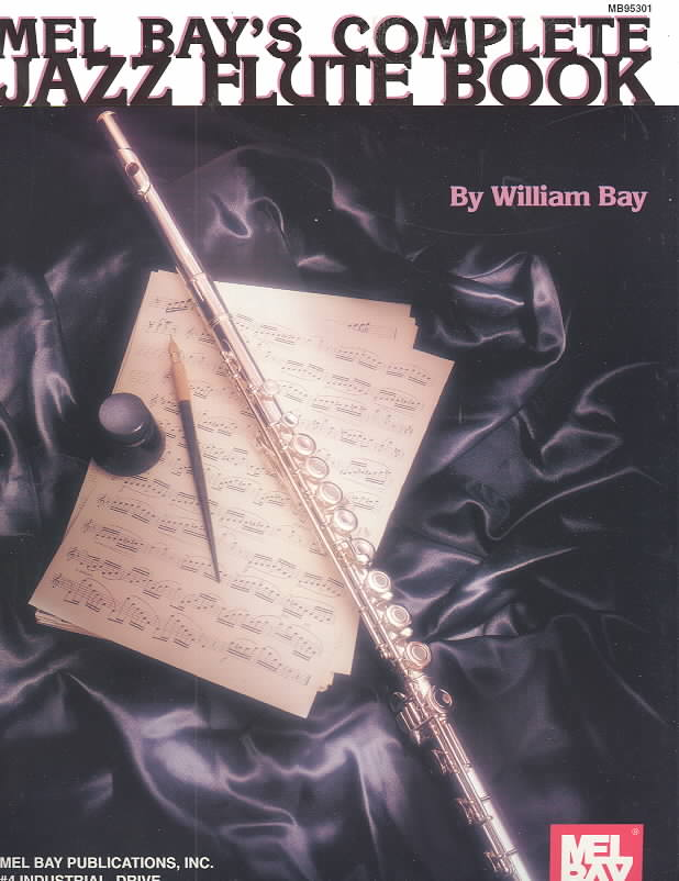 Mel Bays Complete Jazz Flute Book By Bay, Willian